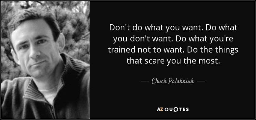 quote-don-t-do-what-you-want-do-what-you-don-t-want-do-what-you-re-trained-not-to-want-do-chuck-palahniuk-35-71-03